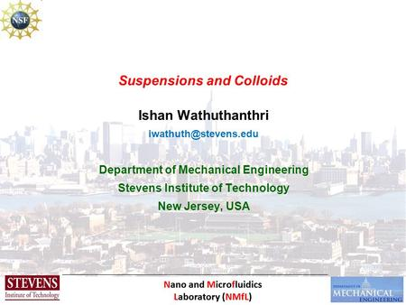Nano and Microfluidics Laboratory (NMfL) Suspensions and Colloids Ishan Wathuthanthri Department of Mechanical Engineering Stevens.