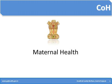 CoH 1 1 www.gujhealth.gov.inHealth & Family Welfare, Govt of Gujarat Maternal Health.