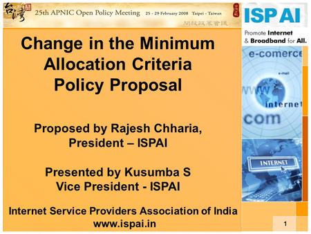 1 Change in the Minimum Allocation Criteria Policy Proposal Proposed by Rajesh Chharia, President – ISPAI Presented by Kusumba S Vice President - ISPAI.