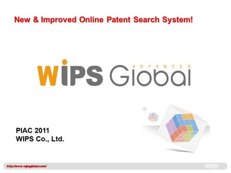 WIPS Confidential New & Improved Online Patent Search System!  PIAC 2011 WIPS Co., Ltd.