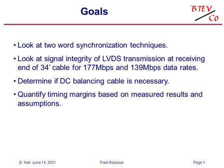 B. Hall June 14, 2001Pixel ReadoutPage 1 Goals Look at two word synchronization techniques. Look at signal integrity of LVDS transmission at receiving.