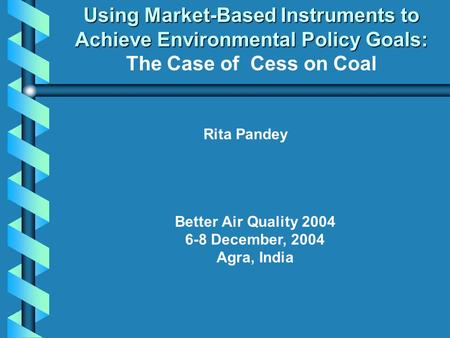 Using Market-Based Instruments to Achieve Environmental Policy Goals: Using Market-Based Instruments to Achieve Environmental Policy Goals: The Case of.