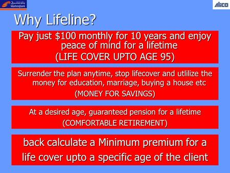 Why Lifeline? Surrender the plan anytime, stop lifecover and utlilize the money for education, marriage, buying a house etc (MONEY FOR SAVINGS) At a desired.