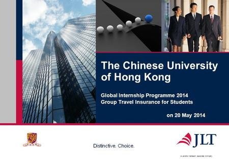 A Jardine Matheson Associate Company The Chinese University of Hong Kong Global Internship Programme 2014 Group Travel Insurance for Students on 20 May.
