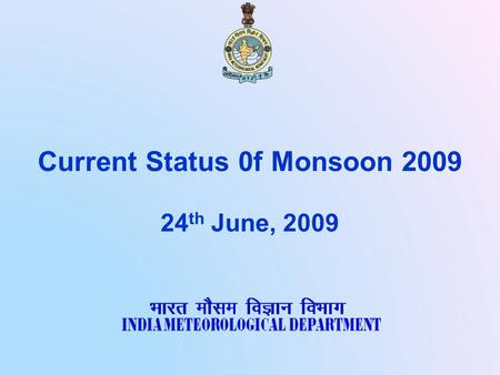 Current Status 0f Monsoon 2009 24 th June, 2009. ONSET AND ADVANCE OF MONSOON 2009.