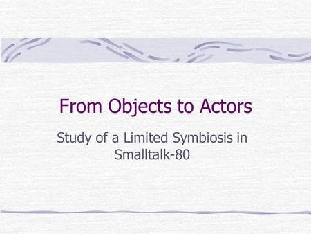 From Objects to Actors Study of a Limited Symbiosis in Smalltalk-80.