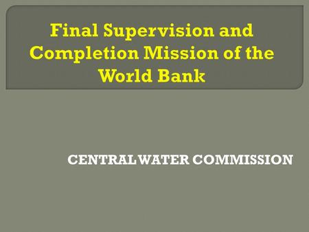 CENTRAL WATER COMMISSION. Hydrology Project Phase-I  To establish a functional hydrological information system.  To improve institutional capacity 