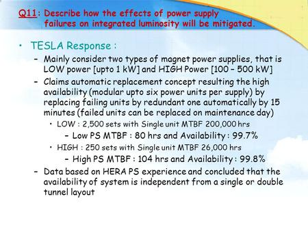 Q11: Describe how the effects of power supply failures on integrated luminosity will be mitigated. TESLA Response : –Mainly consider two types of magnet.