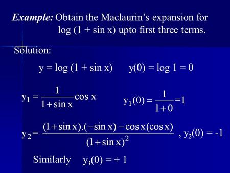Example: Obtain the Maclaurin's expansion for