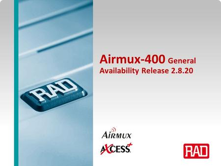 Airmux-400 General Availability Release 2.8.20. Agenda Airmux Technology Target Markets Airmux-400 Product Portfolio What's new in ver. 2.8.20? Case Studies.