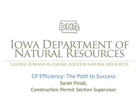 CP Efficiency: The Path to Success Sarah Piziali, Construction Permit Section Supervisor.