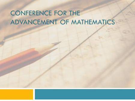 CONFERENCE FOR THE ADVANCEMENT OF MATHEMATICS. ARE YOU READY FOR THE REVISED K-2 MATHEMATICS TEKS?