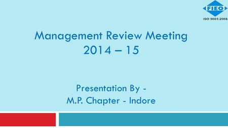 Management Review Meeting 2014 – 15 Presentation By - M.P. Chapter - Indore.
