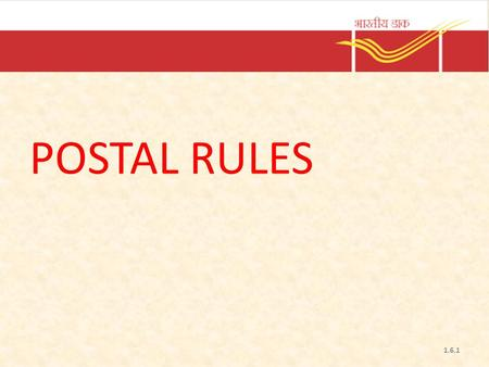 POSTAL RULES 1.6.1. Important Rule Books Indian Post Office Act 1898 Post Office Rules, 1933 Postal Manual Volumes 1 to 8 Savings Bank Manual 1 to 3 Financial.