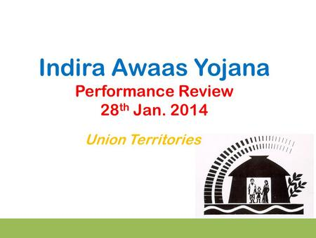 Indira Awaas Yojana Performance Review 28 th Jan. 2014 Union Territories.