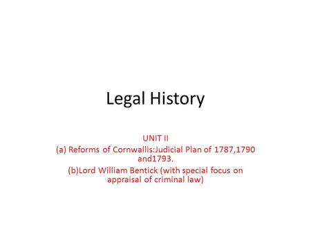 (a) Reforms of Cornwallis:Judicial Plan of 1787,1790 and1793.