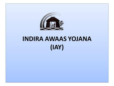 INDIRA AWAAS YOJANA (IAY). Indira Awas Yojana (IAY)  Instruction has been issued to prepare two waitlists, one for SC/ST and another for non SC/ST following.