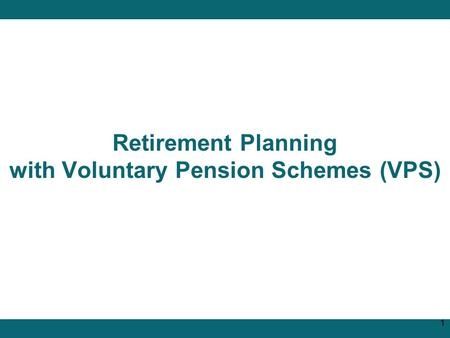 Retirement Planning with Voluntary Pension Schemes (VPS) 1.