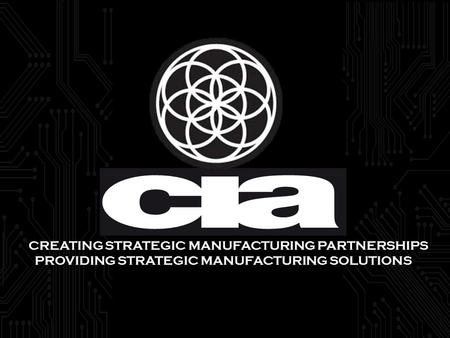 CREATING STRATEGIC MANUFACTURING PARTNERSHIPS PROVIDING STRATEGIC MANUFACTURING SOLUTIONS.