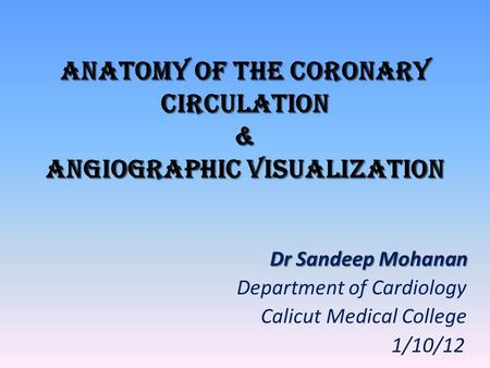 Anatomy of the coronary circulation & Angiographic VISUALIZATION