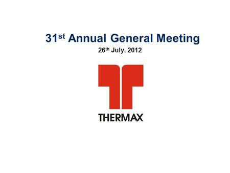 31 st Annual General Meeting 26 th July, 2012. 2 2011-12: The Year Gone by  Mixed global recovery with exposure to short term and long term risks continue.