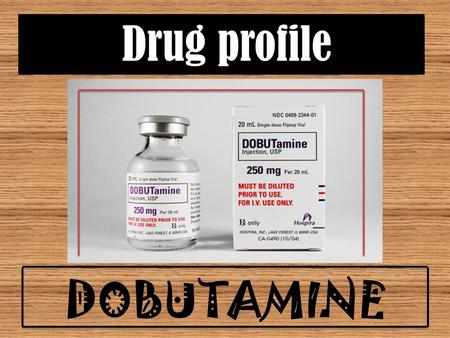 Drug profile DOBUTAMINE. injection 250 mg per 5 ml ampule Store away from light & moisture at 15-30C(59-86F) Brand Name Manufacture Dosage Form Strength.