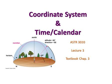 Coordinate System & Time/Calendar ASTR 3010 Lecture 3 Textbook Chap. 3.