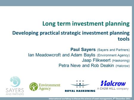 International workshop to discuss the science of asset management, 9 th December 2011 Long term investment planning Developing practical strategic investment.