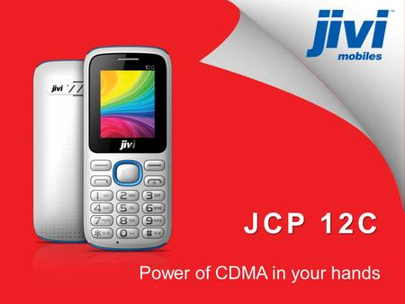 JCP 12C Power of CDMA in your hands. JCP 12C Now talk as much as you want 1000 mAh Battery 4.5 hours talk time Store your world 1500 contacts in phonebook.