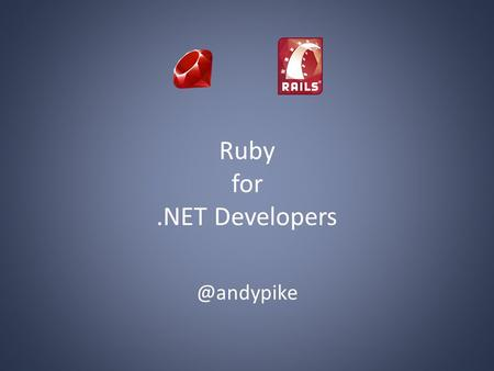 Ruby for.NET Agenda Introduction Ruby – Getting Started – The Language – Ruby Gems – Rake Rails – Getting Started – Demo – Building.