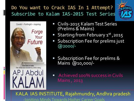 Do You want to Crack IAS In 1 Attempt? Subscribe to Kalam IAS-2015 Test Series  Civils-2015 Kalam Test Series (Prelims & Mains)  Starting from February.