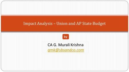Impact Analysis – Union and AP State Budget CA G. Murali Krishna by.