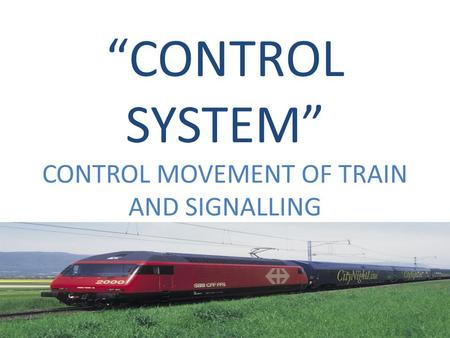 """CONTROL SYSTEM"" CONTROL MOVEMENT OF TRAIN AND SIGNALLING"