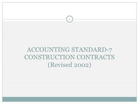 ACCOUNTING STANDARD-7 CONSTRUCTION CONTRACTS (Revised 2002) 1.