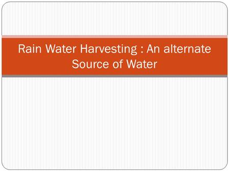 Rain Water Harvesting : An alternate Source of Water.