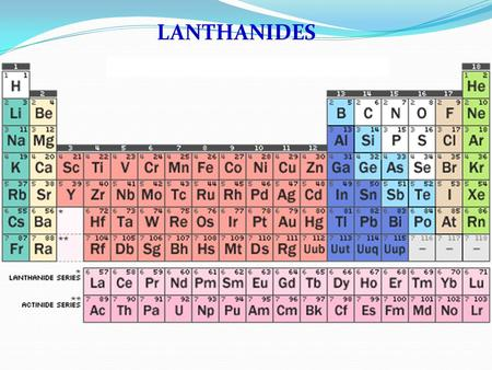 LANTHANIDES. Lanthanides,also called rare earth elements comprise of a group of 15 elements of which only one, promethium (Pm) does not occur naturally.