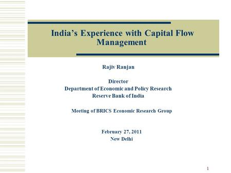 India's Experience with Capital Flow Management Rajiv Ranjan Director Department of Economic and Policy Research Reserve Bank of India 1 Meeting of BRICS.