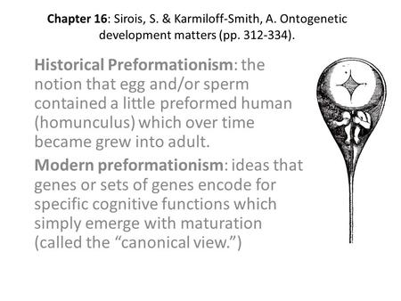 Chapter 16: Sirois, S. & Karmiloff-Smith, A. Ontogenetic development matters (pp. 312-334). Historical Preformationism: the notion that egg and/or sperm.