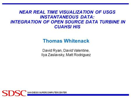 SAN DIEGO SUPERCOMPUTER CENTER NEAR REAL TIME VISUALIZATION OF USGS INSTANTANEOUS DATA: INTEGRATION OF OPEN SOURCE DATA TURBINE IN CUAHSI HIS Thomas Whitenack.