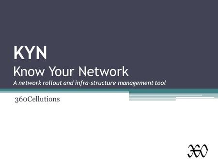 KYN Know Your Network A network rollout and infra-structure management tool 360Cellutions.