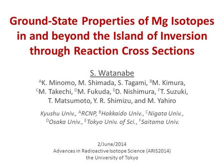 2/June/2014 Advances in Radioactive Isotope Science (ARIS2014) the University of Tokyo S. Watanabe A K. Minomo, M. Shimada, S. Tagami, B M. Kimura, C M.
