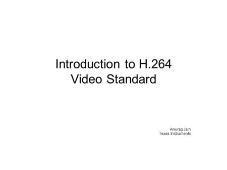 Introduction to H.264 Video Standard