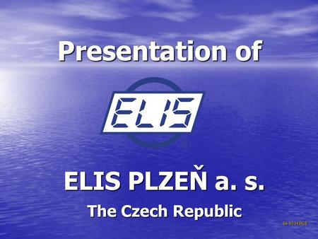 Presentation of ELIS PLZEŇ a. s. The Czech Republic Es 90349K/b.