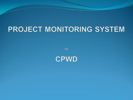 OBJECTIVES OF PMS  PMS is a web based application for monitoring progress of all projects undertaken by CPWD  Monitoring of projects both at pre and.