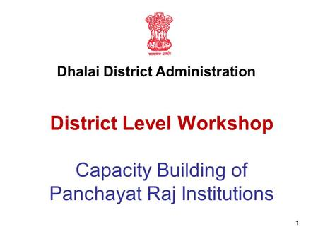 1 District Level Workshop Capacity Building of Panchayat Raj Institutions Dhalai District Administration.