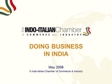 DOING BUSINESS <strong>IN</strong> <strong>INDIA</strong> May 2008 © Indo-Italian Chamber of Commerce & Industry.