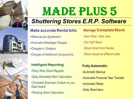 MADE PLUS 5 Shuttering Stores E.R.P. Software Make accurate Rental bills Rates as per Agreement Automatic Breakage Charges Charges in Challans Charges.
