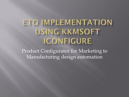 Product Configurator for Marketing to Manufacturing design automation.