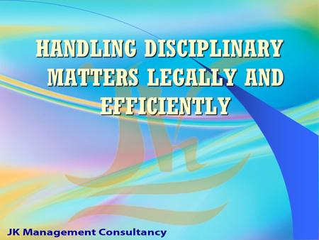 HANDLING DISCIPLINARY MATTERS LEGALLY AND EFFICIENTLY.