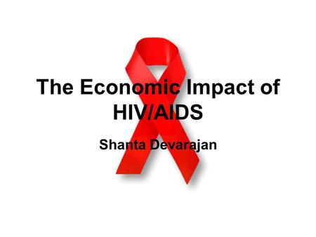 The Economic Impact of HIV/AIDS Shanta Devarajan.